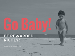 Go Baby! Be Rewarded Richly!