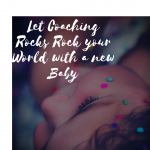 Let Coaching Rocks Rock your World with a New Baby
