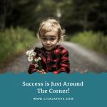 Success is just around the corner