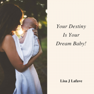 Your Destiny is your Dream Baby