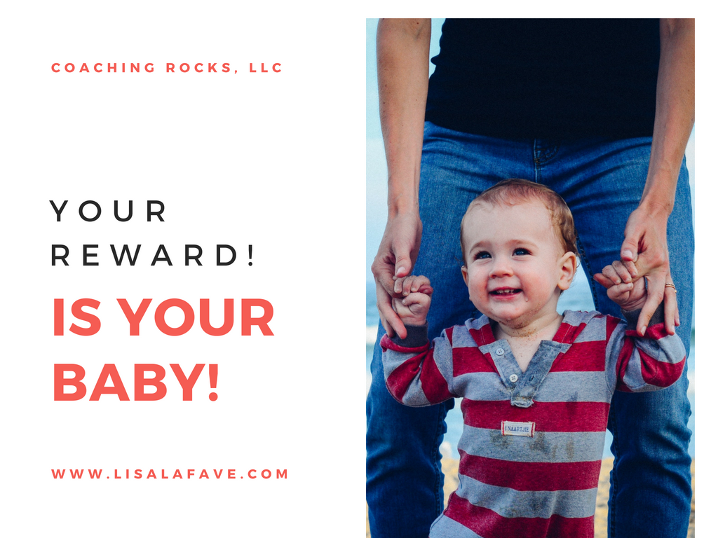 Your Reward Is Your Baby